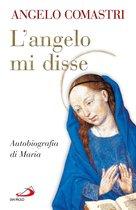 L'Angelo mi disse. Autobiografia di Maria