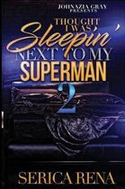 Thought I Was Sleepin' Next To Me Superman 2