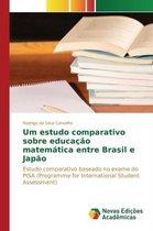 Um Estudo Comparativo Sobre Educacao Matematica Entre Brasil E Japao