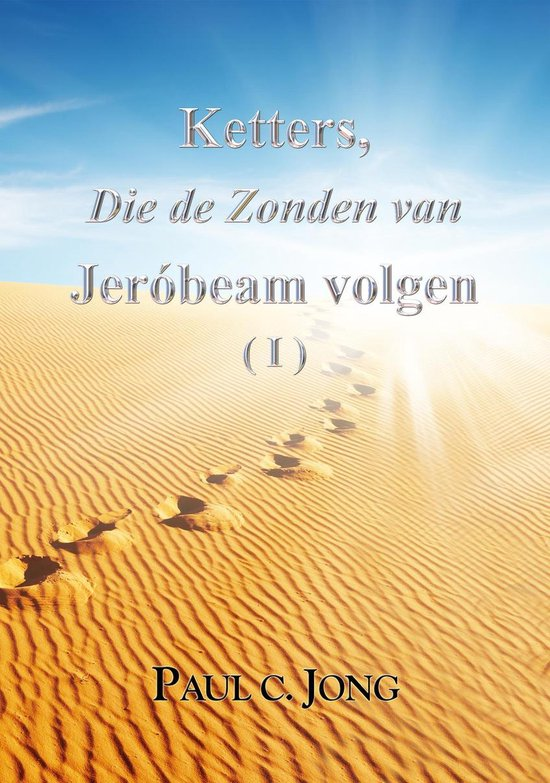 Ketters, Die de Zonden van Jerobeam volgen ( I ) - Paul C. Jong |