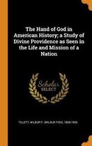 The Hand of God in American History; A Study of Divine Providence as Seen in the Life and Mission of a Nation