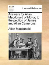 Answers for Allan Macdonald of Moror; to the petition of James and Allan Camerons.