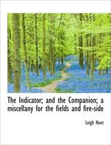 The Indicator; And the Companion; A Miscellany for the Fields and Fire-Side