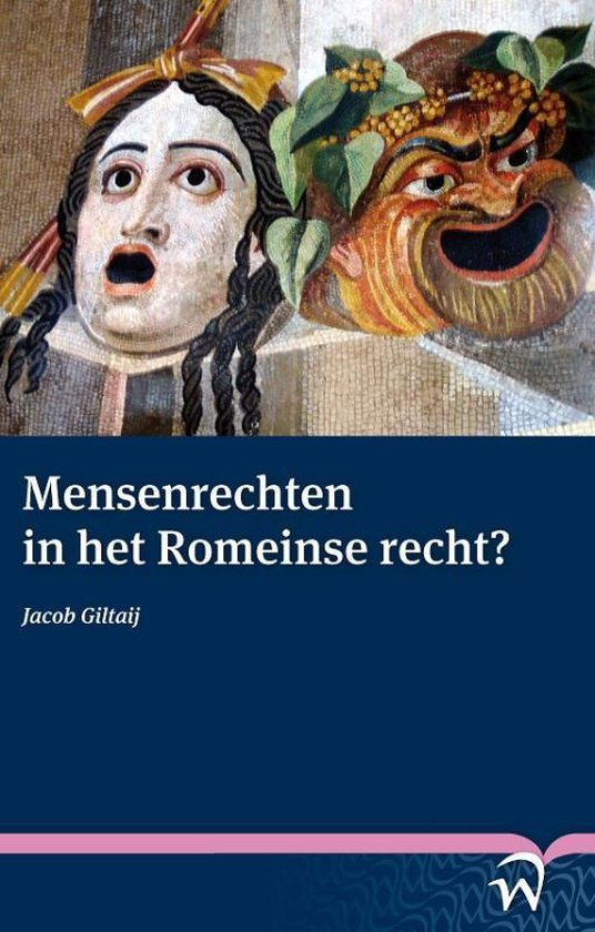 Mensenrechten in het Romeinse recht? Human rights in Roman law? - Jacob Giltaij |