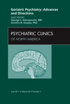 Geriatric Psychiatry: Advances and Directions, An Issue of Psychiatric Clinics,34-2