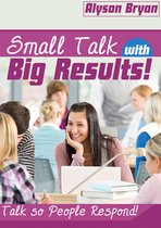 Small Talk with Big Results