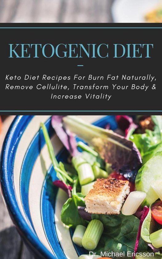 Omslag van Ketogenic Diet: Keto Diet Recipes For Burn Fat Naturally, Remove Cellulite, Transform Your Body & Increase Vitality
