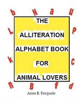 The Alliteration Alphabet Book for Animal Lovers.
