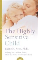 The Highly Sensitive Child : Helping Our Children Thrive When the World Overwhelms Them