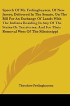 Speech of Mr. Frelinghuysen, of New Jersey, Delivered in the Senate, on the Bill for an Exchange of Lands with the Indians Residing in Any of the States or Territories, and for Their Removal West of the Mississippi