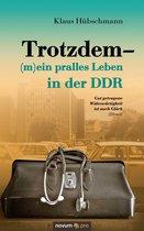 Trotzdem - (m)ein pralles Leben in der DDR