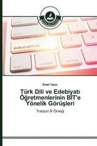Turk Dili ve Edebiyatı OEğretmenlerinin BİT'e Yoenelik Goeruşleri