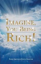 Imagine, You Being Rich!