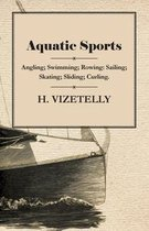 Aquatic Sports: Angling; Swimming; Rowing: Sailing; Skating; Sliding; Curling.