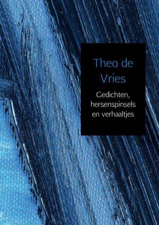 Gedichten, hersenspinsels en verhaaltjes - Theo de Vries |