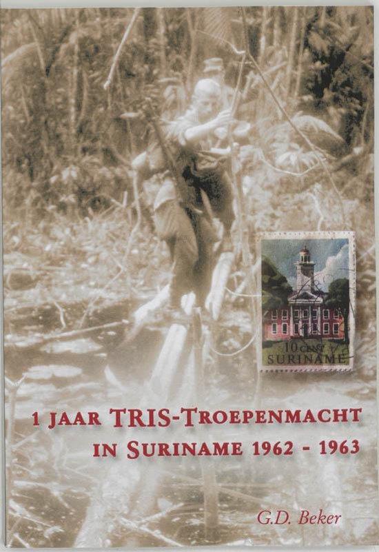 Cover van het boek '1 jaar TRIS Troepenmacht in Suriname' van G.D. Beker