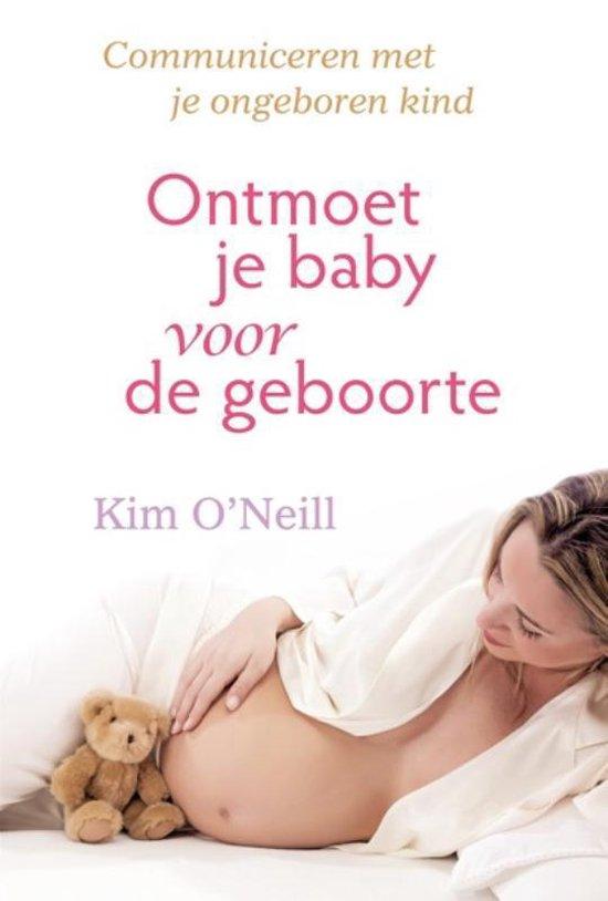 Ontmoet je baby voor de geboorte - Kim O'Neill |
