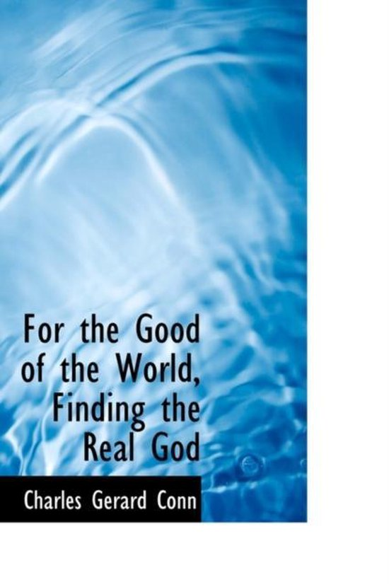 Boek cover For the Good of the World, Finding the Real God van Charles Gerard Conn (Paperback)