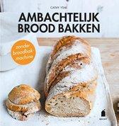 Boek cover Ambachtelijk brood bakken van Cathy Ytak (Paperback)