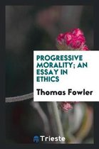 Progressive Morality; An Essay in Ethics