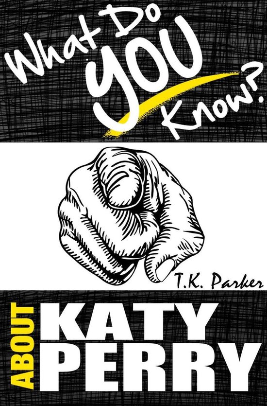 Boek cover What Do You Know About Katy Perry? - The Unauthorized Trivia Quiz Game Book About Katy Perry Facts van Tk Parker (Onbekend)