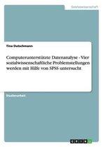 Computerunterstutzte Datenanalyse - Vier sozialwissenschaftliche Problemstellungen werden mit Hilfe von SPSS untersucht