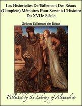 Les Historiettes De Tallemant Des Réaux (Complete) Mémoires Pour Servir à L'Histoire Du XVIIe Siècle