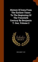 History of Iowa from the Earliest Times to the Beginning of the Twentieth Century by Benjamin T. Gue, Volume 2