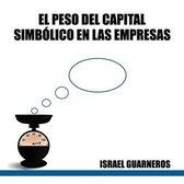 El Peso del Capital Simbolico En Las Empresas