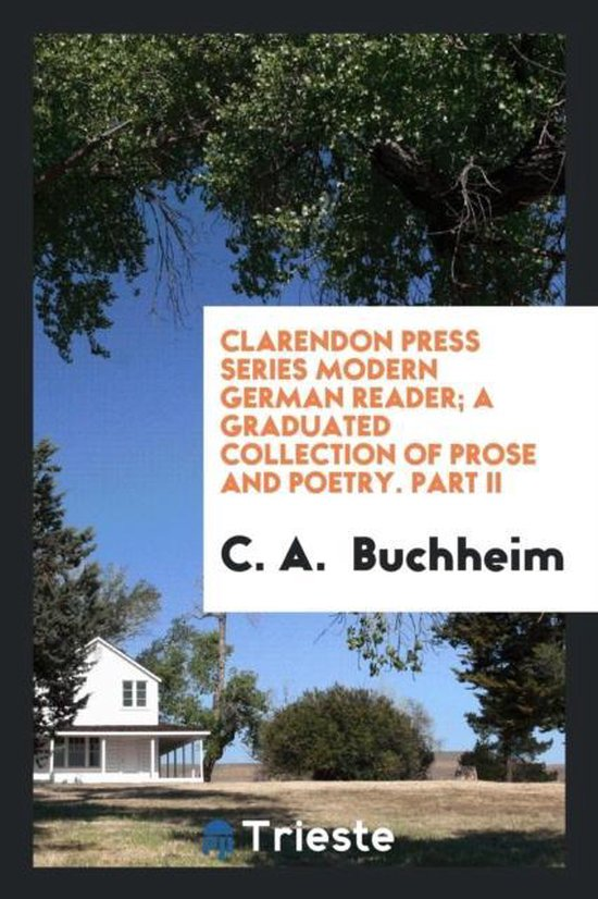 Clarendon Press Series Modern German Reader; A Graduated Collection of Prose and Poetry. Part II