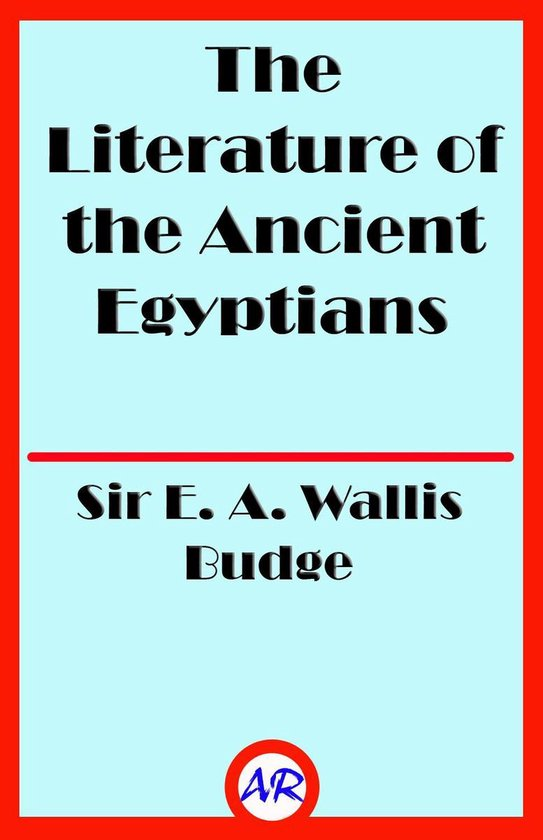 The Literature of the Ancient Egyptians (Illustrated)
