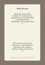 The Ancient and Present Slovenians. Their Political, Historical and Religious Relation to Russians Volume 2