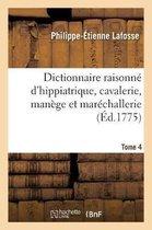 Dictionnaire raisonne d'hippiatrique, cavalerie, manege et marechallerie. Tome 4