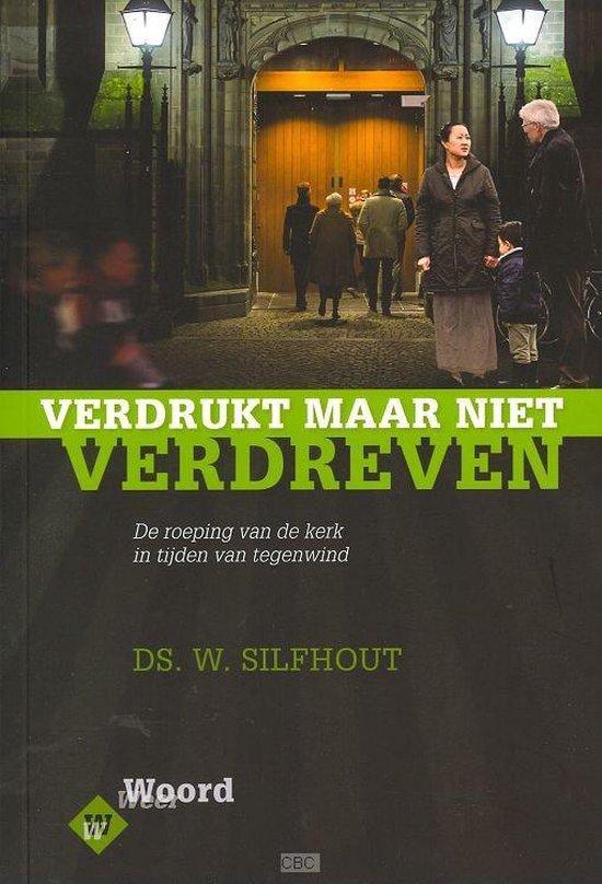 Verdrukt, maar niet verdreven - Ds. W. Silfhout |