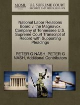 National Labor Relations Board V. the Magnavox Company of Tennessee U.S. Supreme Court Transcript of Record with Supporting Pleadings