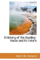 A History of the Dwelling-House and Its Future