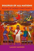Disciples of All Nations:Pillars of World Christianity