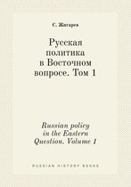 Russian Policy in the Eastern Question. Volume 1