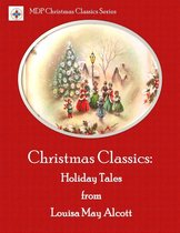 Christmas Classics: Holiday Tales from Louisa May Alcott