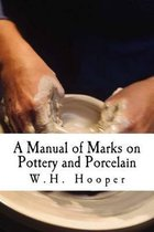 A Manual of Marks on Pottery and Porcelain