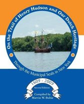 On the Trail of Henry Hudson and Our Dutch Heritage Through the Municipal Seals in New York, 1609 to 2009