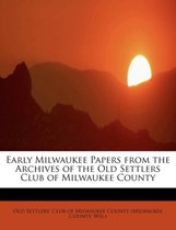 Early Milwaukee Papers from the Archives of the Old Settlers Club of Milwaukee County