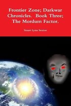 Frontier Zone; Darkwar Chronicles. Book Three; the Mordum Factor.