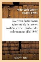 Nouveau Dictionnaire Raisonn� de la Taxe En Mati�re Civile, Et Texte Des Tarifs Et Des Ordonnances