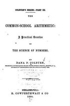 The Common-School Arithmetic, a Practical Treatise on the Science of Numbers
