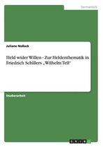 Held wider Willen - Zur Heldenthematik in Friedrich Schillers Wilhelm Tell