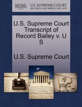 U.S. Supreme Court Transcript of Record Bailey V. U S
