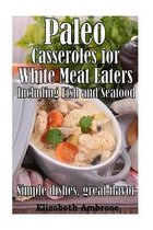 Paleo Casseroles for White Meat Eaters, Including Fish and Seafood