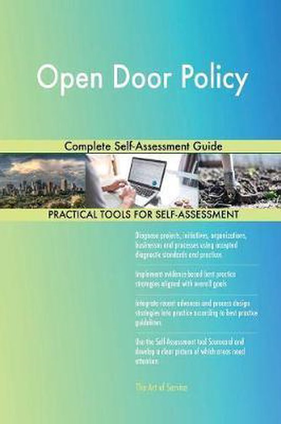 Open Door Policy Complete Self-Assessment Guide
