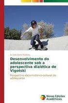 Desenvolvimento Do Adolescente Sob a Perspectiva Dialetica de Vigotski
